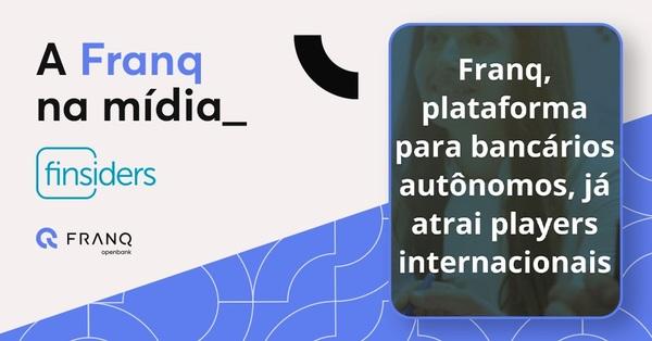 Finsiders fala sobre desenvolvimento da Franq