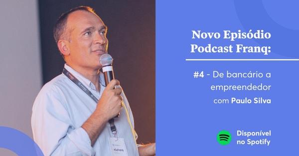 Podcast: de bancário a empreendedor com Paulo Silva